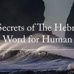 3 Secrets of The Hebrew Word for Human