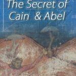 Bible Stories As Blueprints Of The Soul: The Secret Of Cain & Abel – an essay